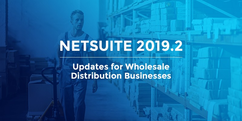 NetSuite 2019.2 release features for wholesale distribution business