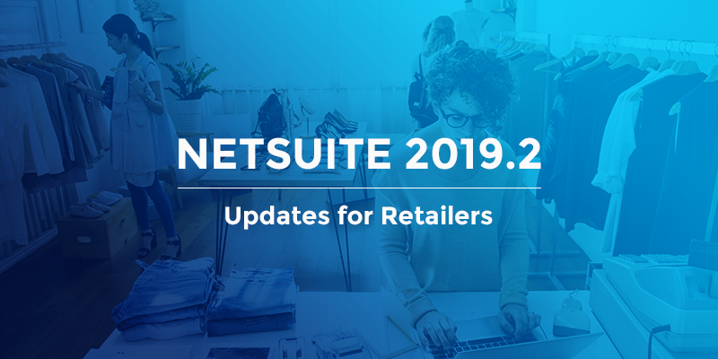 NetSuite ERP 2019.2 release for retailers