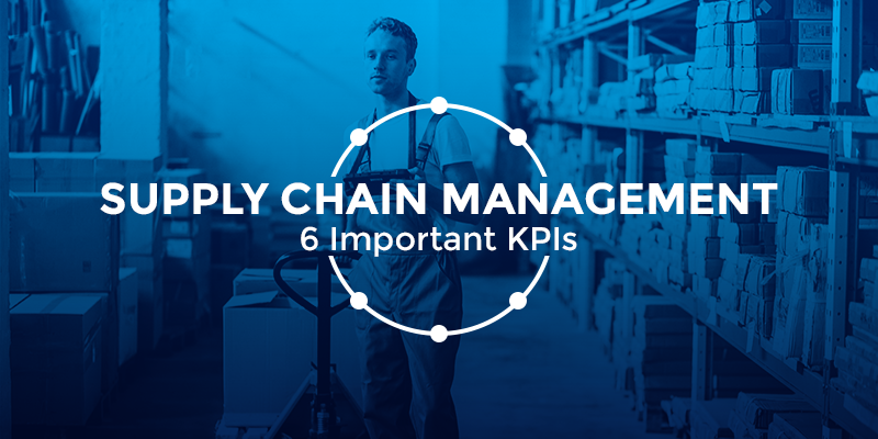 Top 6 KPIs that can make or break supply chain management strategy